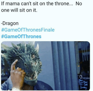 Dragon, Gameofthrones, and Mama: If mama can't sit on the throne... No  one will sit on it.  -Dragon  #GameOfThronesFinale  #GameOfThrones  0  peni  Men  ri -Sal