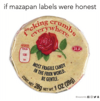 Lmao, Memes, and True: if mazapan labels were honest  ing cru  veryw  wher  APORTA:  Energía  130  TM  MOST FRAGILE D  HE FRKN WORLD  BE GENTLE.  28  @wearemitul O步阜 Lmao true!! Follow @puro_jajaja -@wearmitu latinaproblems
