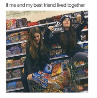 You know it: If me and my best friend lived together You know it