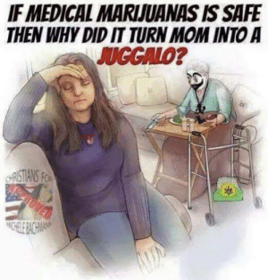 Whoop whoop by ScroogeMcEdgeLord FOLLOW 4 MORE MEMES.: IF MEDICAL MARIJUANAS IS SAFE  THEN WHY DID IT TURN MOM INTO A  JUGGALO?  CHRISTIANS FO  OVED  CHELE BACHMA Whoop whoop by ScroogeMcEdgeLord FOLLOW 4 MORE MEMES.
