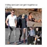 Cute, Relationships, and Girl Memes: If Miley and Liam can get it together so  Can you  relationships usa cute
