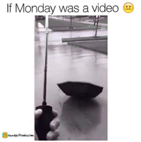 Memes, Prank, and 🤖: If Monday was a video  ownage Pranks.com Where do I buy this umbrella?  Like our page for MORE funny videos! => OwnagePranks
