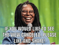 Memes, The View, and 🤖: IF MOU WOULD LIKE TO SEE  THE VIEW CANCELED, PLEASE  LIKE AND SHARE
