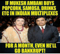 Sahi mein BC ! Lut macha rakhi hai 😂😂😂: IF MUKESH AMBANI BUYS  POPCORN, SAMOSA, DRINKS  ETCIN INDIAN MULTIPLEXES  FOR A MONTH, EVEN HELL  GO BANKRUPT! Sahi mein BC ! Lut macha rakhi hai 😂😂😂