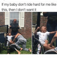Ya feel me? 😂💀 - Follo @lolmynegga for more daily posts 💯: If my baby don't ride hard for me like  this, then I don't want it Ya feel me? 😂💀 - Follo @lolmynegga for more daily posts 💯