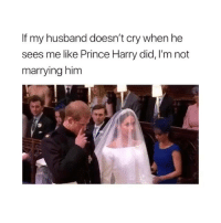 Congrats to the newlywed couple 😂: If my husband doesn't cry when he  sees me like Prince Harry did, I'm not  marrying him Congrats to the newlywed couple 😂