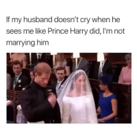 i see no lies: If my husband doesn't cry when he  sees me like Prince Harry did, I'm not  marrying him i see no lies