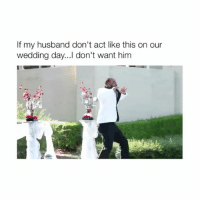 Cute, Girl Memes, and Husband: If my husband don't act like this on our  wedding day...l don't want hinm this is cute tho