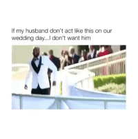 Memes, Snapchat, and Tag Someone: If my husband don't act like this on our  wedding day...l don't want him Factssss😍🤤💏 tag someone * • • • • • • • • • • • • • • • • 👇🏽 ➡️ADD me on Snapchat: dreamingcouples 👻adding back the first 65 💦