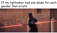 Blade, Lightsaber, and Gender: If my lightsaber had one blade for each  gender that exists <p>truuu (x-post from /r/prequelmemes)</p>