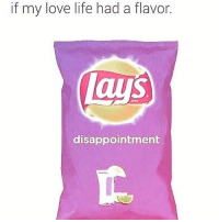 Life, Love, and Memes: if my love life had a flavor.  disappointment