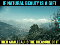 Beauty of Ghalegau.  PC:- Anjan Basnet: IF NATURAL BEAUTY IS A GIFT  THEN GHALEGAU IS THE TREASURE OF IT Beauty of Ghalegau.  PC:- Anjan Basnet