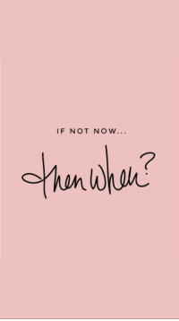 Now,  Not Now, and Not: IF NOT NOW...