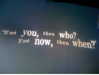 """Who, You, and Now: """"If not you, then who?  If not now, then when?"""