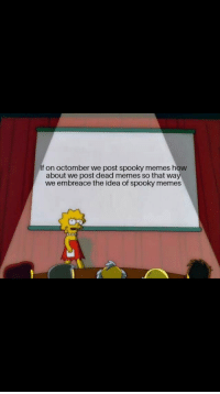 how about we: If on octomber we post spooky memes how  about we post dead memes so that way  we embreace the idea of spooky memes