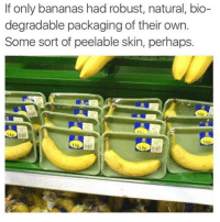 Skin, Bananas, and Bio: If only bananas had robust, natural, bio-  degradable packaging of their own  Some sort of peelable skin, perhaps.  160-1  140  16p  14  13p
