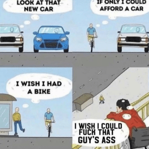 Lmfao: IF ONLY  LOOK AT THAT  NEW CAR  AFFORD A CAR  I WISH I HAD  A BIKE  I WISH I COULD  FUCH THAT  GUY'S ASS Lmfao