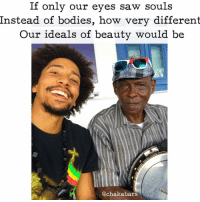 Memes, Jamaica, and Panama: If only our eyes saw souls  Instead of bodies, how very different  Our ideals of beauty would be  achakabars This is Roy, he was born in Panama in 1942, both of his parents were from Kingston, Jamaica. They came over to help build the Panama Canal. He is a singer and plays a variety of instruments. Everyone was ignoring Roy, I'm not sure why, he is a legend :)