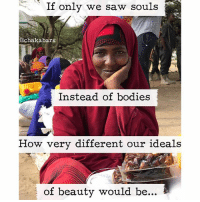 Beautiful, Bodies , and Memes: If only we saw souls  @Chaka bars  Instead of bodies  How very different our ideals  3 of beauty would be Meeting the beautiful people in Mogadishu is so humbling... lovearmyforsomalia 🇸🇴