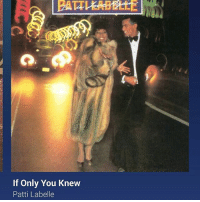If Only You Knew  Patti Labelle If only you knew. How much EYE do.... Do love you ❤