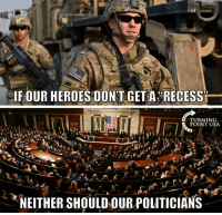 Memes, Recess, and 🤖: IF OUR HEROES DONT GETA RECESS  TURNING  POINT USA.  NEITHER SHOULD OUR POLITICIANS It's Time That Congress Started Working Hard For America! #BigGovSucks