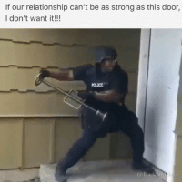Memes, Strong, and 🤖: If our relationship can't be as strong as this door,  I don't want it!!! I'm just saying: STRONG 💪🏾