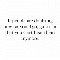 How, Them, and Go Go: If people are doubting  how far you'll go, go so far  that vou can't hear them  anymore