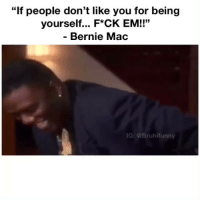 "Memes, Bernie, and 🤖: ""If people don't like you for being  yourself... F*CK EM!!""  - Bernie Mac  11'5  G: @Bruhifunny R.I.P Legend 💯"