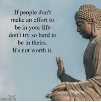 Go where love is...: If people don't  make an effort to  be in your life  don't try so hard to  be in theirs.  It's not worth it.  Living the  LAW of ATTRACTION Go where love is...