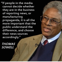"The harder the so-called ""journalists"" tried to influence the 2016 Presidential election, the more people ignored what they had to say.  http://hotair.com/archives/2016/11/10/the-unbearable-smugness-of-the-media/: ""If people in the media  cannot decide whether  they are in the business  of reporting news, or  manufacturing  propaganda, it is all the  more important that the  public understand the  difference, and choose  their news sources  accordingly  THOMAS  SOWELL The harder the so-called ""journalists"" tried to influence the 2016 Presidential election, the more people ignored what they had to say.  http://hotair.com/archives/2016/11/10/the-unbearable-smugness-of-the-media/"