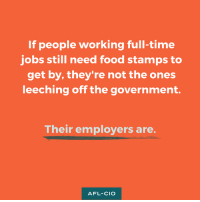 Memes, Food Stamps, and 🤖: If people working full-time  jobs still need food stamps to  get by, they're not the ones  leeching off the government.  Their employers are.  AFL-CIO Facts.