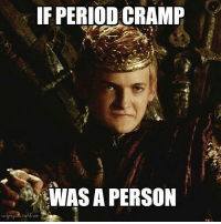 Memes, Period, and 🤖: IF PERIOD CRAMP  WAS A PERSON Do You Miss Joffrey?