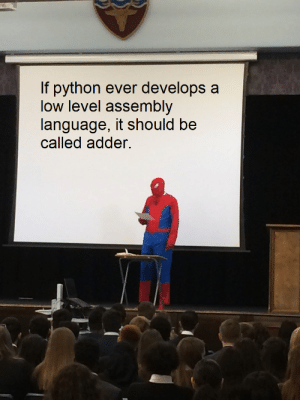 Because snakes: If python ever develops a  low level assembly  language, it should be  called adder. Because snakes