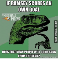 Haha!! 😂😂 🔺Football Emojis for FREE. DL Link in bio!: IF RAMSEY SCORES AN  OWN GOAL  DOES THAT MEAN PEOPLE WILL COMEBACK  FROM THE DEAD  memegenerator.net Haha!! 😂😂 🔺Football Emojis for FREE. DL Link in bio!