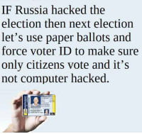Next Election: IF  Russia hacked the  election then next election  let's use paper ballots and  force voter ID to make sure  only citizens vote and it's  not computer hacked  CL