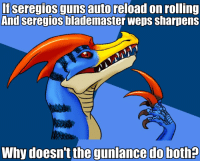 Dank, Guns, and 🤖: If Seregios guns auto  on rolling  And seregios  blademaster weps Sharpens  Why doesn't the gunlance do both discuss