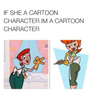 That booty doe 😂😂😂: IF SHE A CARTOON  CHARACTER IM A CARTOON  CHARACTER That booty doe 😂😂😂