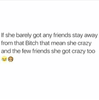 Stay woke !😌😂😂😂: If she barely got any friends stay away  from that Bitch that mean she crazy  and the few friends she got crazy too Stay woke !😌😂😂😂