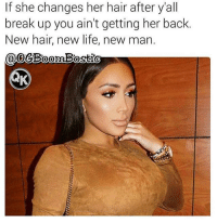FOLLOW our Team Page 👉 #AdultJokes18+: If she changes her hair after y'all  break up you ain't getting her back.  New hair, new life, new man  oo FOLLOW our Team Page 👉 #AdultJokes18+