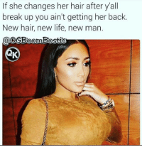 Game over  LIKE my page —> Spectacular: If she changes her hair after yall  break up you ain't getting her back.  New hair, new life, new man.  @OeBoomBostio Game over  LIKE my page —> Spectacular
