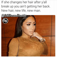 Ctfu, Foh, and Memes: If she changes her hair after yall  break up you ain't getting her back  New hair, new life, new man.  @OeBoom Bostic Swyd & follow my teammate @ogboombostic @ogboombostic @ogboombostic For Hot 🔥Memes Fo👣ow... @just2vicious @just2vicious @just2vicious Follow our biggest supporter @farrahgray_ FOLLOW our Team Page 👉 @quotekillahs👈... Fo👣ow the 👇🏽👇🏽Squad @terryderon 💑 @ogboombostic 👑 @boutmyblessings 😇 @tales4dahood 💀 @just2vicious 💁🏽___ just2vicious quotekillahs love toofunny funnymemes pettyshit pettyaf petty dead funnyshit funnyaf imdead bruh realtalk lol facts savage nolie hilarious whodidthis nochill ctfu foh welp funnyasfuck whatthefuck pettypost imweak lmao kmsl