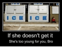 Memes, 🤖, and  Too Young: If she doesn't get it  She's too young for you, Bro