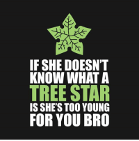 Memes, 🤖, and Starly: IF SHE DOESN'T  KNOW WHAT A  TREE STAR  IS SHE'S TOO YOUNG  FOR YOU BRO