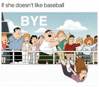 Memes, 🤖, and League: If she doesn't like baseball  BYE  THE  bush league 101 See yah never 👋🏽 GoneForever Baseball Ballplayer Problems