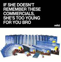 Memes, 🤖, and She: IF SHE DOESN'T  REMEMBER THESE  COMMERCIALS,  SHE'S TOO YOUNG  FOR YOU BRO  mitú  arreras I remember these commercials 😂 MexicansProblemas @wearemitu