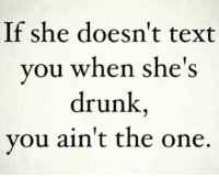 Drunk, Facts, and Text: If she doesn't text  you when she's  drunk,  you ain't the one. Facts or nah👇😩😅