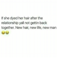 😂😂😂😂😂😂 pettypost pettyastheycome straightclownin hegotjokes jokesfordays itsjustjokespeople itsfunnytome funnyisfunny randomhumor: If she dyed her hair after the  relationship yall not gettin back  together. New hair, new life, new man 😂😂😂😂😂😂 pettypost pettyastheycome straightclownin hegotjokes jokesfordays itsjustjokespeople itsfunnytome funnyisfunny randomhumor