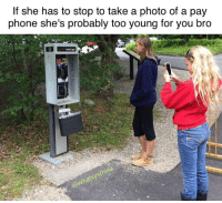 "Memes, Movies, and Phone: If she has to stop to take a photo of a pay  phone she's probably too young for you bro  verizon ""I've only seen these in movies."" ""Can I see some ID?"""
