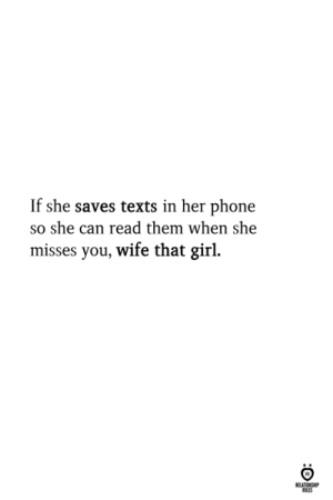 Phone, Girl, and Wife: If she saves texts in her phone  so she can read them when she  misses you, wife that girl.