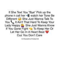 "💯💯💯 🆓🎲: If She Text You ""Bye"" Pick up the  phone n call her watch her Tone Be  Different  She Just Wanna Talk To  You It Ain't That Hard To Keep Your  Lady HappyShe Just Wanna Know  If You Gone Fight To Keep Her Or  Let Her Go In A Heart Beat  Cuz You Don't Care  IG @QuotesFromTheHeart100 💯💯💯 🆓🎲"